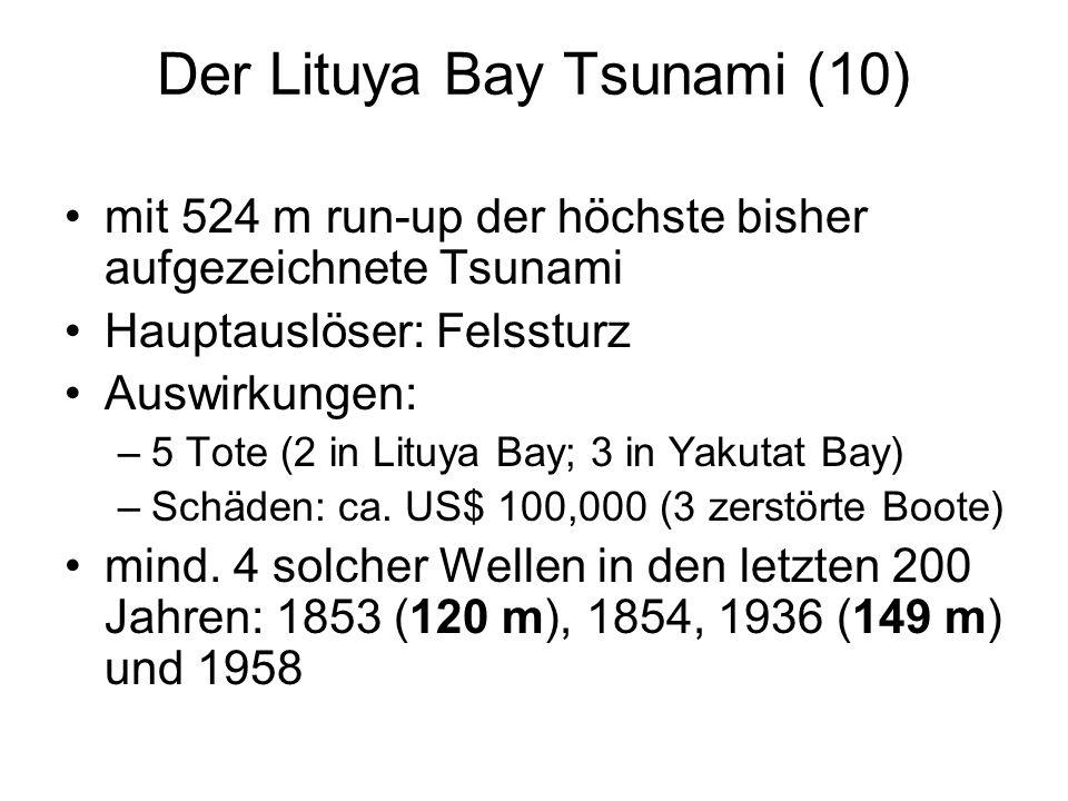 Der Lituya Bay Tsunami (10) mit 524 m run-up der höchste bisher aufgezeichnete Tsunami Hauptauslöser: Felssturz Auswirkungen: –5 Tote (2 in Lituya Bay