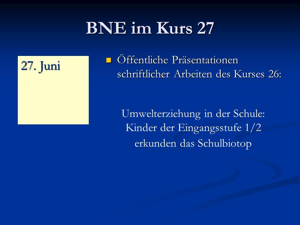 BNE im Kurs 27 Öffentliche Präsentationen schriftlicher Arbeiten des Kurses 26: Öffentliche Präsentationen schriftlicher Arbeiten des Kurses 26: 27.
