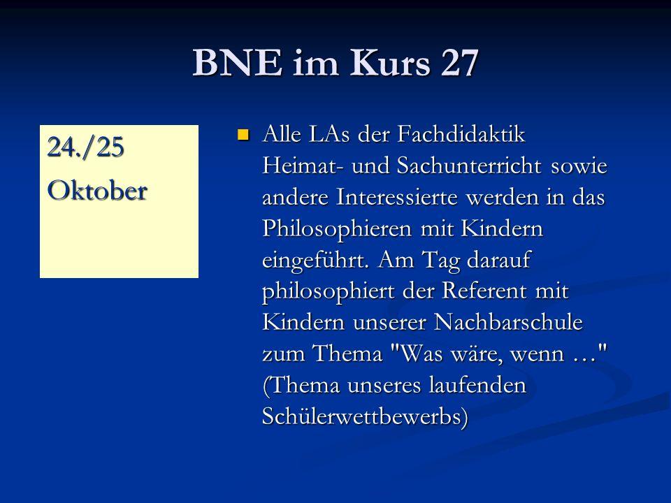 BNE im Kurs 27 Alle LAs der Fachdidaktik Heimat- und Sachunterricht sowie andere Interessierte werden in das Philosophieren mit Kindern eingeführt.