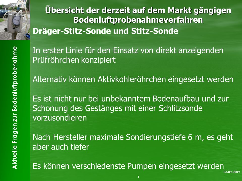 Aktuelle Fragen zur Bodenluftprobenahme Übersicht der derzeit auf dem Markt gängigen Bodenluftprobenahmeverfahren 1 23.09.2009 Dräger-Stitz-Sonde und