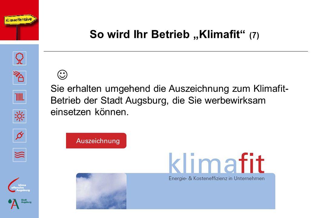 So wird Ihr Betrieb Klimafit (7) Sie erhalten umgehend die Auszeichnung zum Klimafit- Betrieb der Stadt Augsburg, die Sie werbewirksam einsetzen könne