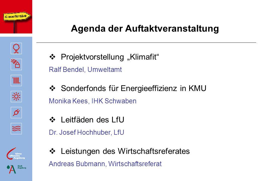 Agenda der Auftaktveranstaltung Projektvorstellung Klimafit Ralf Bendel, Umweltamt Sonderfonds für Energieeffizienz in KMU Monika Kees, IHK Schwaben L