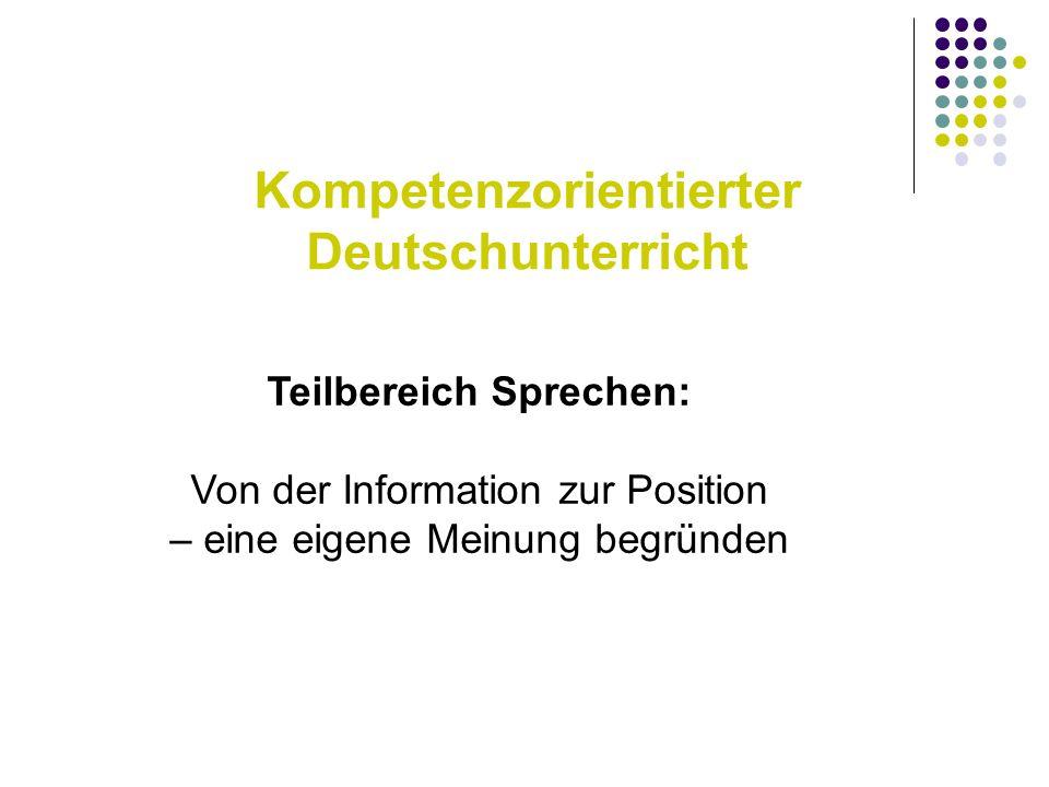 Kompetenzorientierter Deutschunterricht Teilbereich Sprechen: Von der Information zur Position – eine eigene Meinung begründen
