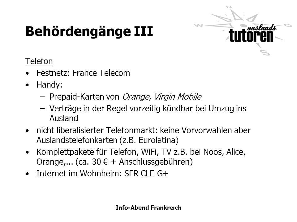 Info-Abend Frankreich Behördengänge III Telefon Festnetz: France Telecom Handy: –Prepaid-Karten von Orange, Virgin Mobile –Verträge in der Regel vorze
