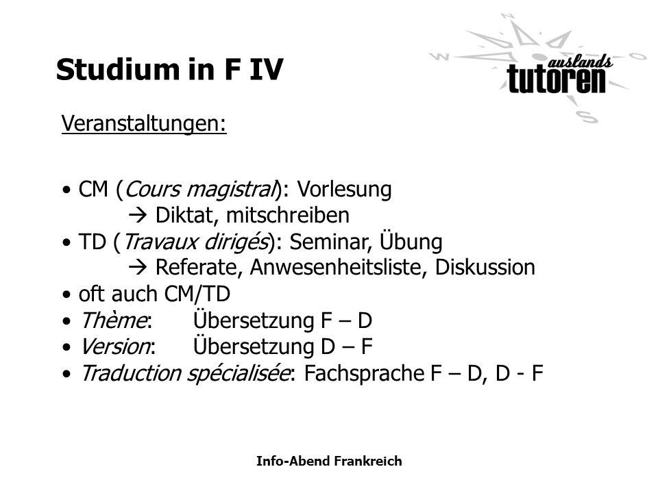 Info-Abend Frankreich Studium in F IV Veranstaltungen: CM (Cours magistral): Vorlesung Diktat, mitschreiben TD (Travaux dirigés): Seminar, Übung Refer