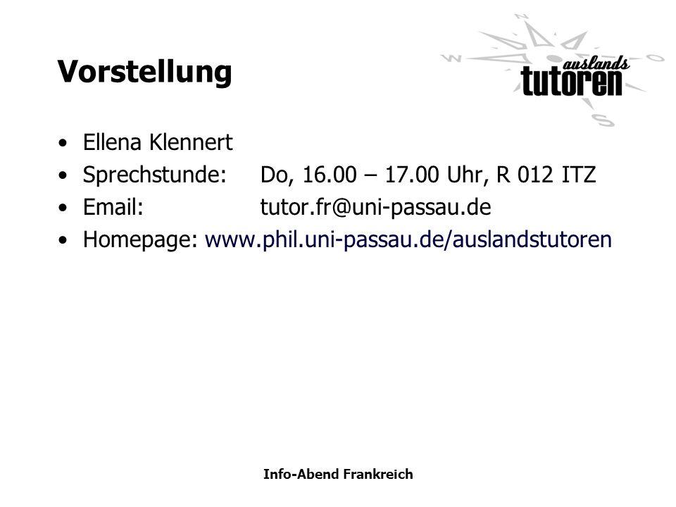 Info-Abend Frankreich Vorstellung Ellena Klennert Sprechstunde:Do, 16.00 – 17.00 Uhr, R 012 ITZ Email:tutor.fr@uni-passau.de Homepage: www.phil.uni-pa