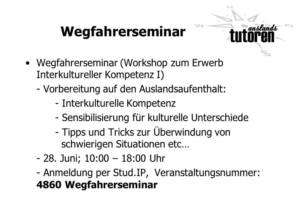 Wegfahrerseminar Wegfahrerseminar (Workshop zum Erwerb Interkultureller Kompetenz I) - Vorbereitung auf den Auslandsaufenthalt: - Interkulturelle Komp