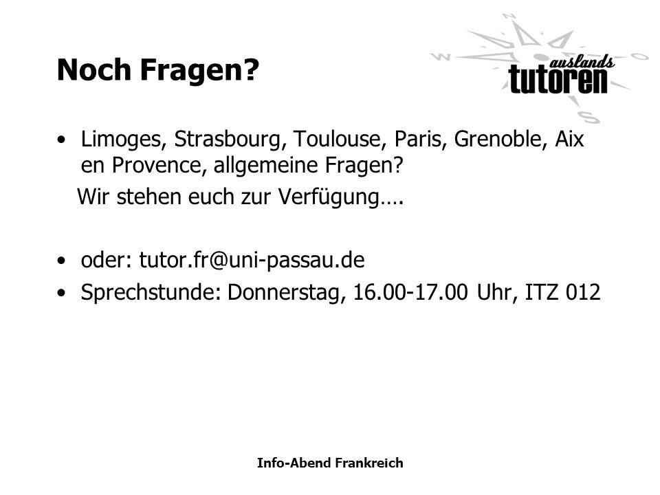 Info-Abend Frankreich Noch Fragen? Limoges, Strasbourg, Toulouse, Paris, Grenoble, Aix en Provence, allgemeine Fragen? Wir stehen euch zur Verfügung….