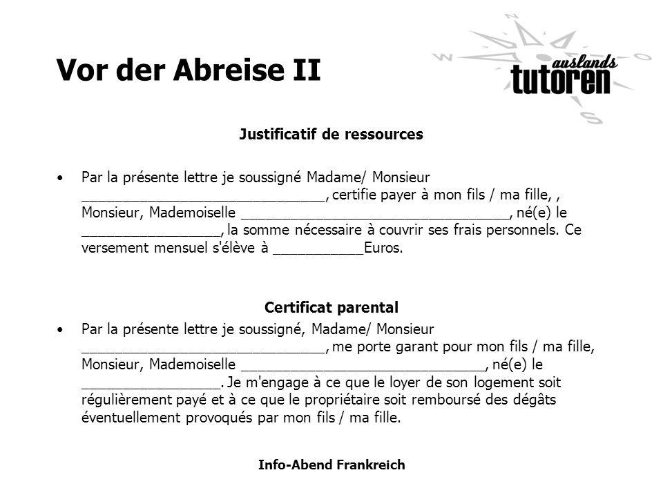 Info-Abend Frankreich Vor der Abreise III Certificat parental für alle, die nicht im Wohnheim wohnen (Beglaubigte Kopie von Vordiplom und Abizeugnis) Kooperation deiner Hausbank mit einer frz.