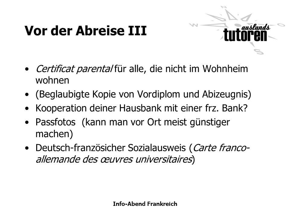 Info-Abend Frankreich Vor der Abreise III Certificat parental für alle, die nicht im Wohnheim wohnen (Beglaubigte Kopie von Vordiplom und Abizeugnis)
