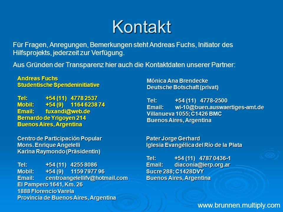 Kontakt Andreas Fuchs Studentische Spendeninitiative Tel: +54 (11) 4778 2537 Mobil:+54 (9) 1164 6238 74 Email:fuxandi@web.de Bernardo de Yrigoyen 214