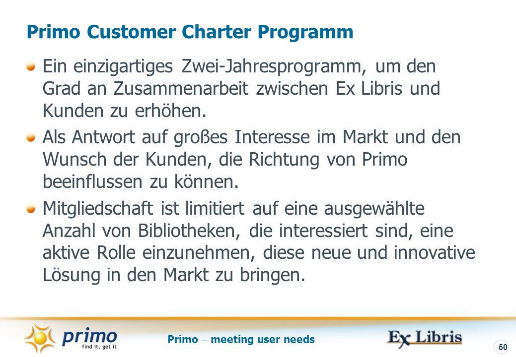 Primo – meeting user needs 50 Primo Customer Charter Programm Ein einzigartiges Zwei-Jahresprogramm, um den Grad an Zusammenarbeit zwischen Ex Libris und Kunden zu erhöhen.