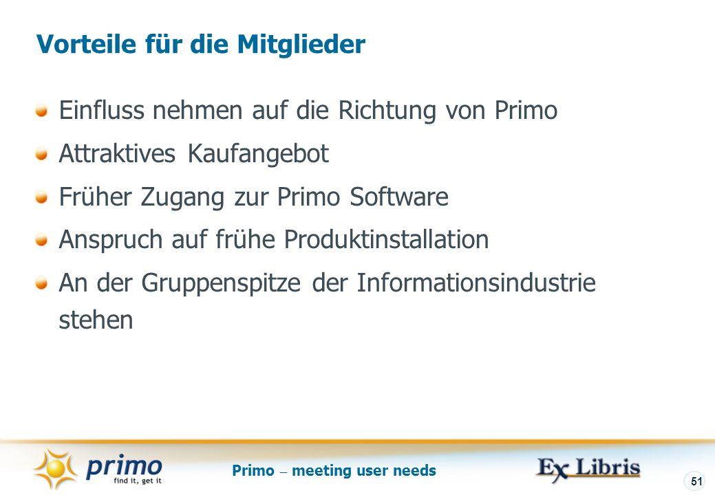 Primo – meeting user needs 51 Vorteile für die Mitglieder Einfluss nehmen auf die Richtung von Primo Attraktives Kaufangebot Früher Zugang zur Primo Software Anspruch auf frühe Produktinstallation An der Gruppenspitze der Informationsindustrie stehen