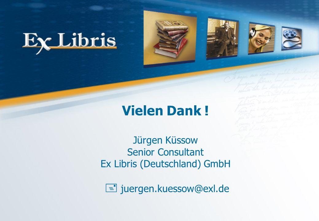 Vielen Dank ! Jürgen Küssow Senior Consultant Ex Libris (Deutschland) GmbH juergen.kuessow@exl.de