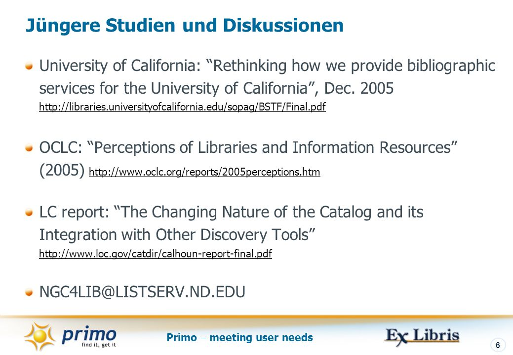 Primo – meeting user needs 6 University of California: Rethinking how we provide bibliographic services for the University of California, Dec. 2005 ht