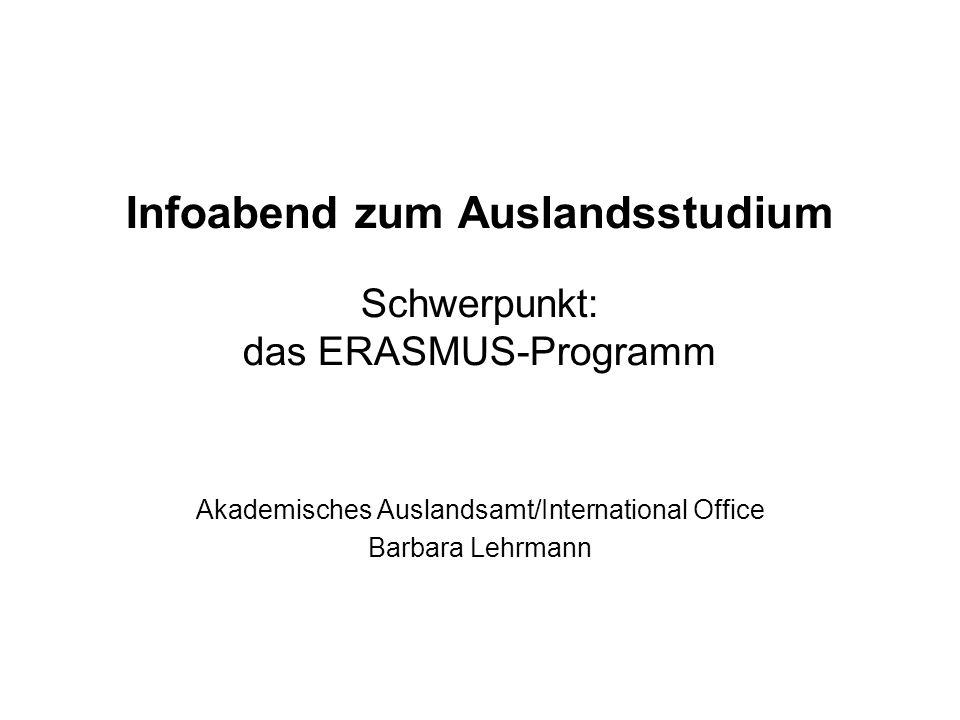 Infoabend zum Auslandsstudium Schwerpunkt: das ERASMUS-Programm Akademisches Auslandsamt/International Office Barbara Lehrmann