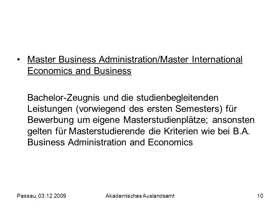 Passau, 03.12.2009Akademisches Auslandsamt10 Master Business Administration/Master International Economics and Business Bachelor-Zeugnis und die studi