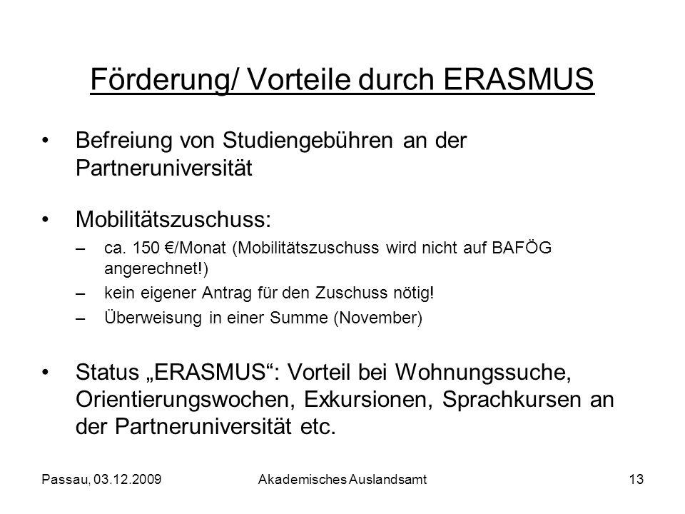 Passau, 03.12.2009Akademisches Auslandsamt13 Befreiung von Studiengebühren an der Partneruniversität Mobilitätszuschuss: –ca. 150 /Monat (Mobilitätszu