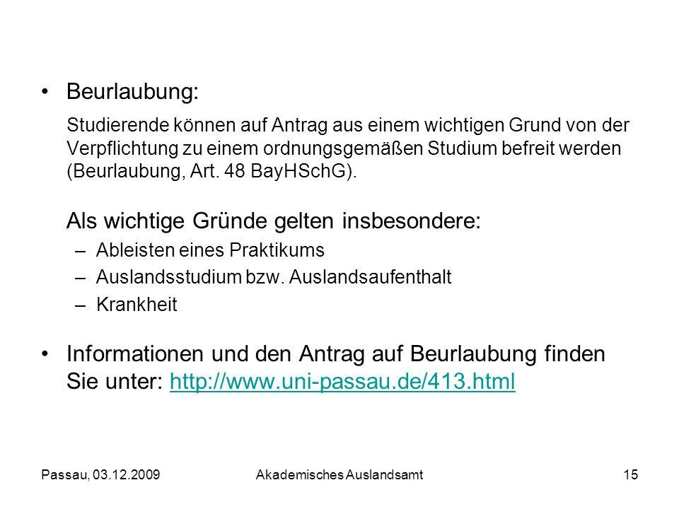 Passau, 03.12.2009Akademisches Auslandsamt15 Beurlaubung: Studierende können auf Antrag aus einem wichtigen Grund von der Verpflichtung zu einem ordnu
