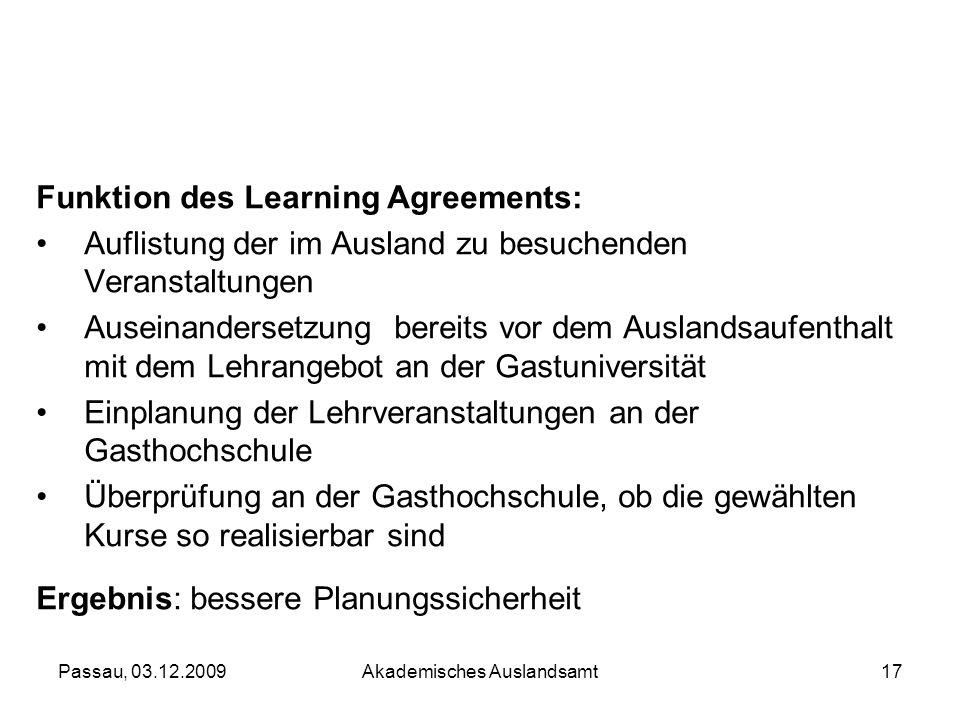 Passau, 03.12.2009Akademisches Auslandsamt17 Funktion des Learning Agreements: Auflistung der im Ausland zu besuchenden Veranstaltungen Auseinanderset