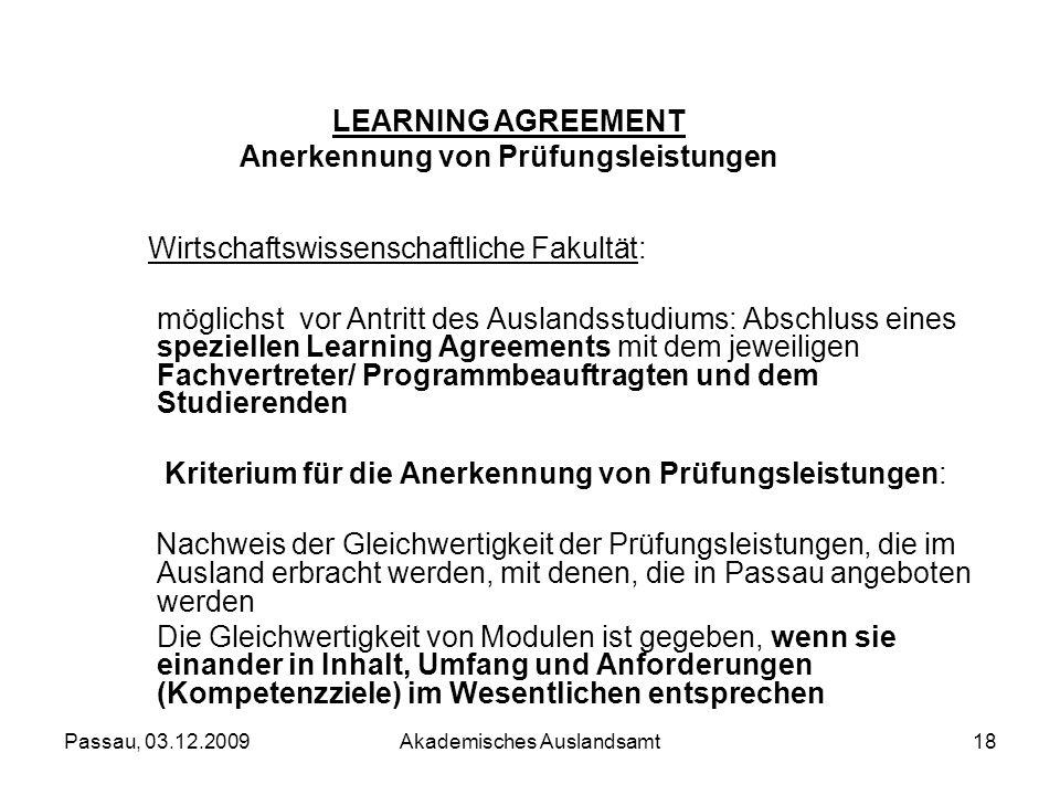 Passau, 03.12.2009Akademisches Auslandsamt18 Wirtschaftswissenschaftliche Fakultät: möglichst vor Antritt des Auslandsstudiums: Abschluss eines spezie