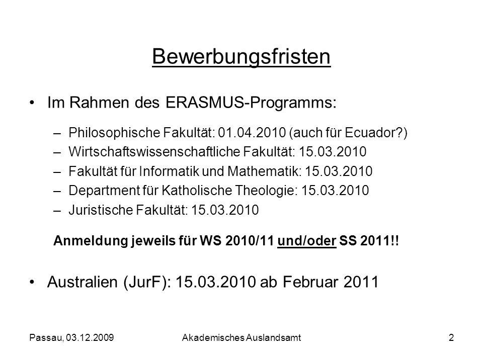 Passau, 03.12.2009Akademisches Auslandsamt2 Bewerbungsfristen Im Rahmen des ERASMUS-Programms: –Philosophische Fakultät: 01.04.2010 (auch für Ecuador?