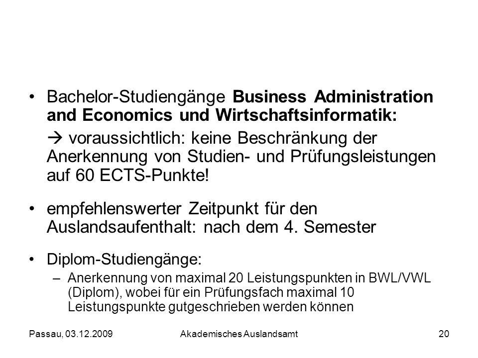 Passau, 03.12.2009Akademisches Auslandsamt20 Bachelor-Studiengänge Business Administration and Economics und Wirtschaftsinformatik: voraussichtlich: k