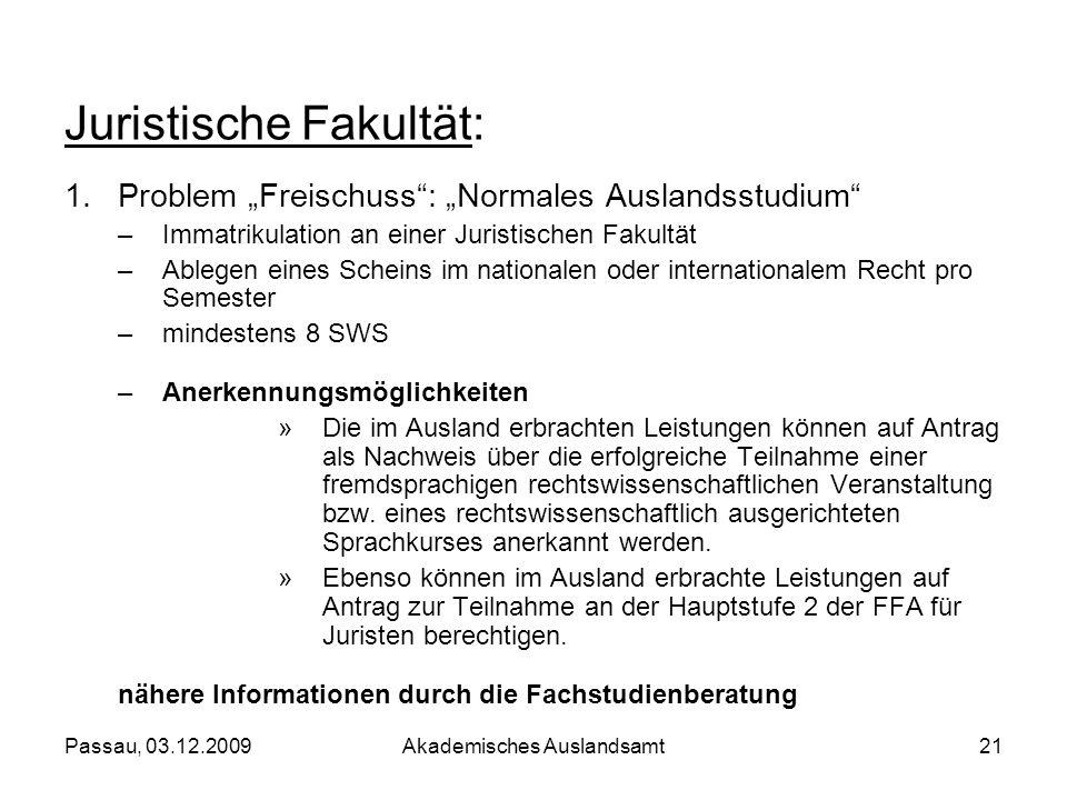 Passau, 03.12.2009Akademisches Auslandsamt21 1.Problem Freischuss: Normales Auslandsstudium –Immatrikulation an einer Juristischen Fakultät –Ablegen e