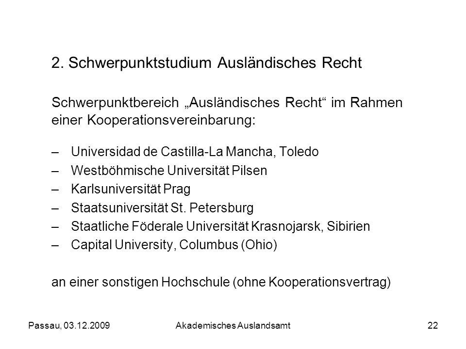 Passau, 03.12.2009Akademisches Auslandsamt22 2. Schwerpunktstudium Ausländisches Recht Schwerpunktbereich Ausländisches Recht im Rahmen einer Kooperat