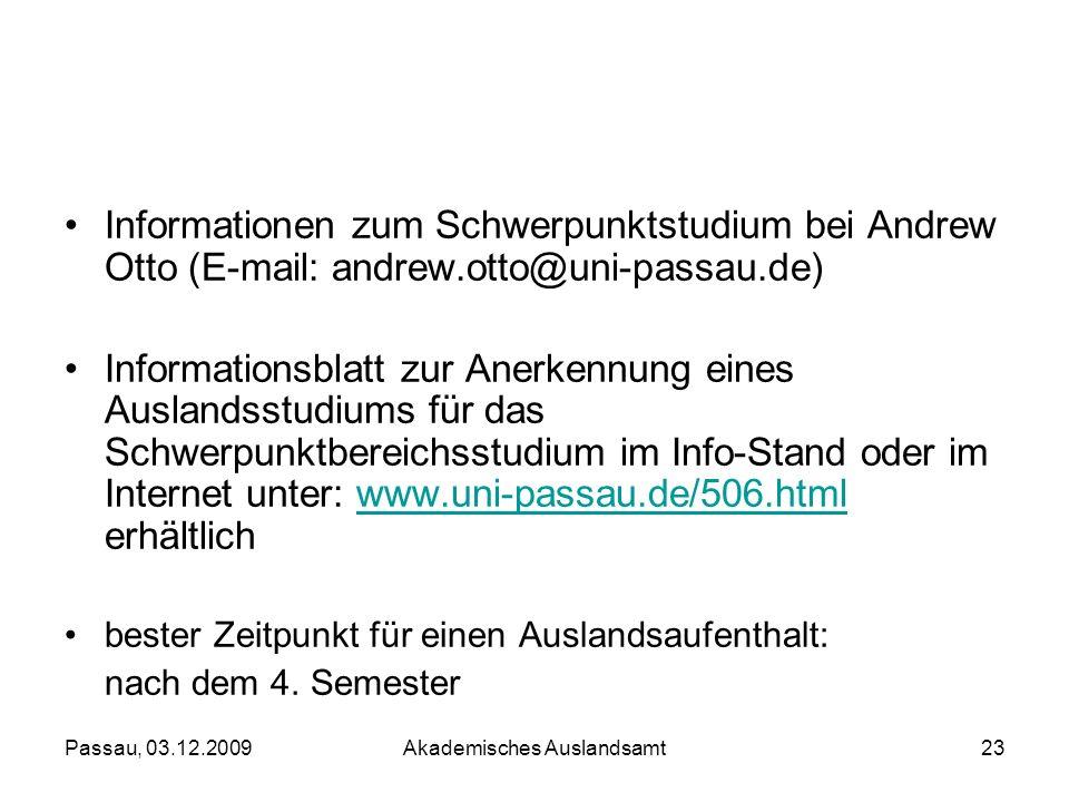 Passau, 03.12.2009Akademisches Auslandsamt23 Informationen zum Schwerpunktstudium bei Andrew Otto (E-mail: andrew.otto@uni-passau.de) Informationsblat