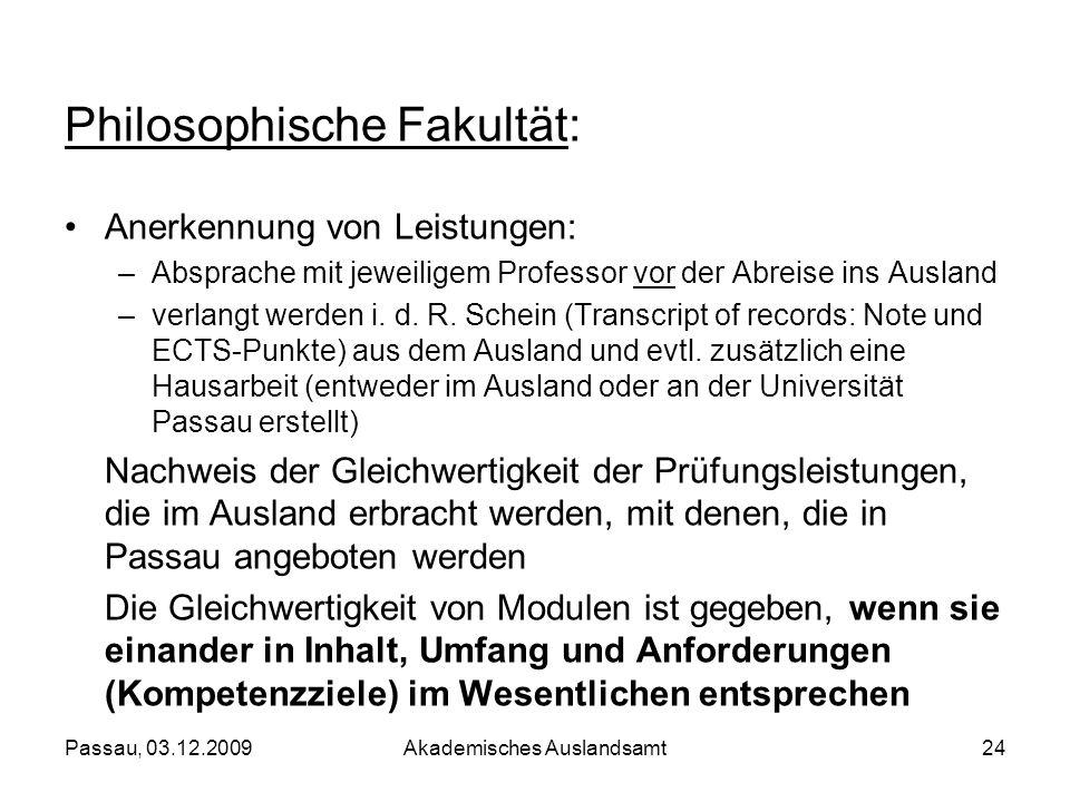 Passau, 03.12.2009Akademisches Auslandsamt24 Philosophische Fakultät: Anerkennung von Leistungen: –Absprache mit jeweiligem Professor vor der Abreise