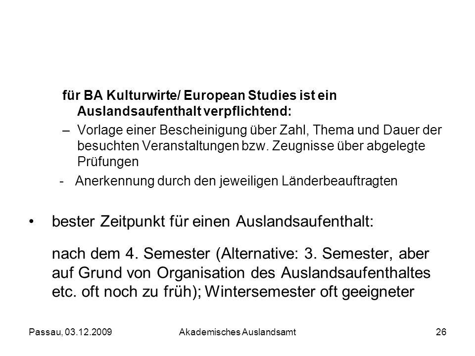 Passau, 03.12.2009Akademisches Auslandsamt26 für BA Kulturwirte/ European Studies ist ein Auslandsaufenthalt verpflichtend: –Vorlage einer Bescheinigu