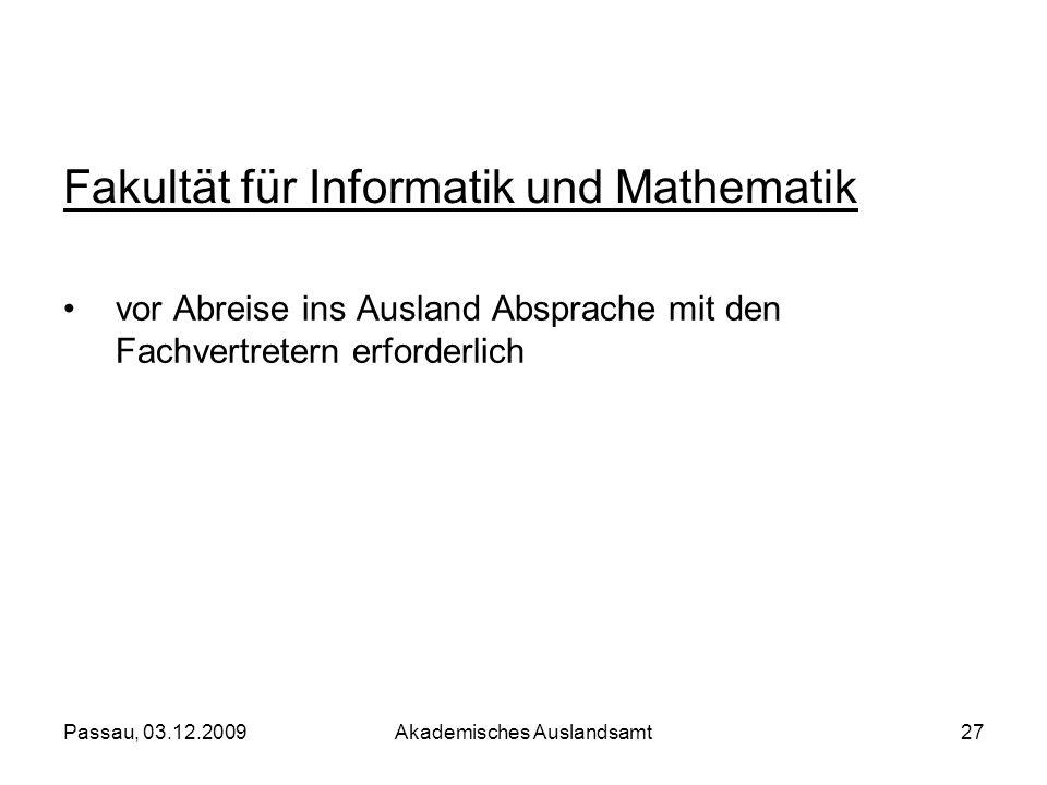 Passau, 03.12.2009Akademisches Auslandsamt27 vor Abreise ins Ausland Absprache mit den Fachvertretern erforderlich Fakultät für Informatik und Mathema