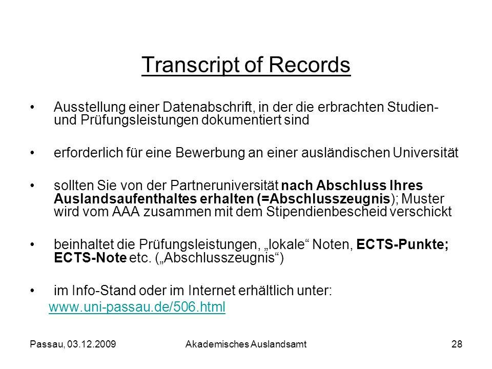 Passau, 03.12.2009Akademisches Auslandsamt28 Transcript of Records Ausstellung einer Datenabschrift, in der die erbrachten Studien- und Prüfungsleistu