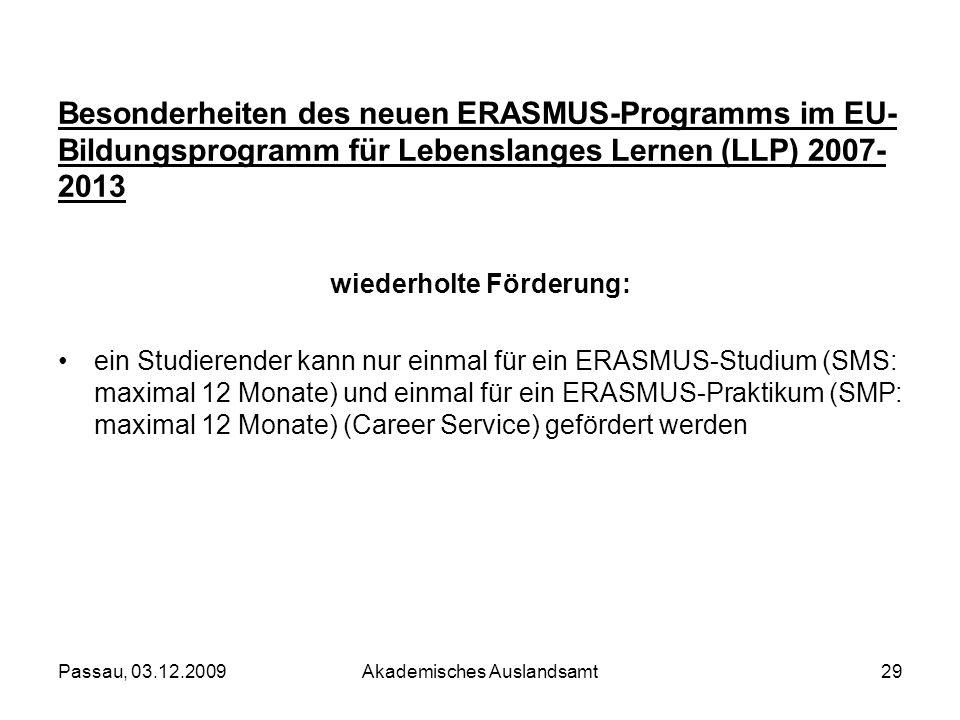 Passau, 03.12.2009Akademisches Auslandsamt29 Besonderheiten des neuen ERASMUS-Programms im EU- Bildungsprogramm für Lebenslanges Lernen (LLP) 2007- 20