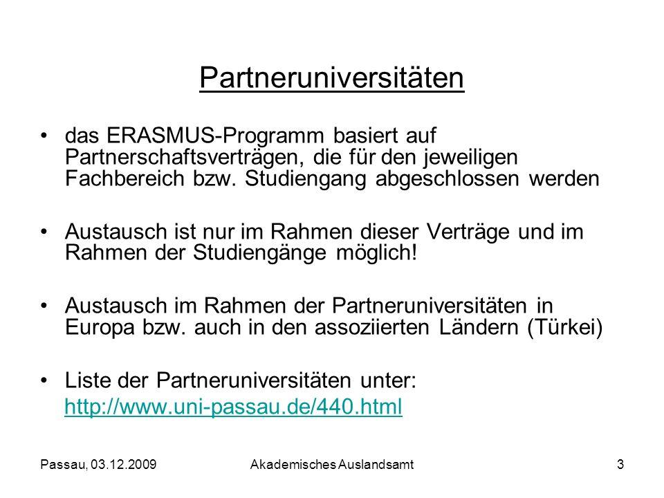 Passau, 03.12.2009Akademisches Auslandsamt3 Partneruniversitäten das ERASMUS-Programm basiert auf Partnerschaftsverträgen, die für den jeweiligen Fach