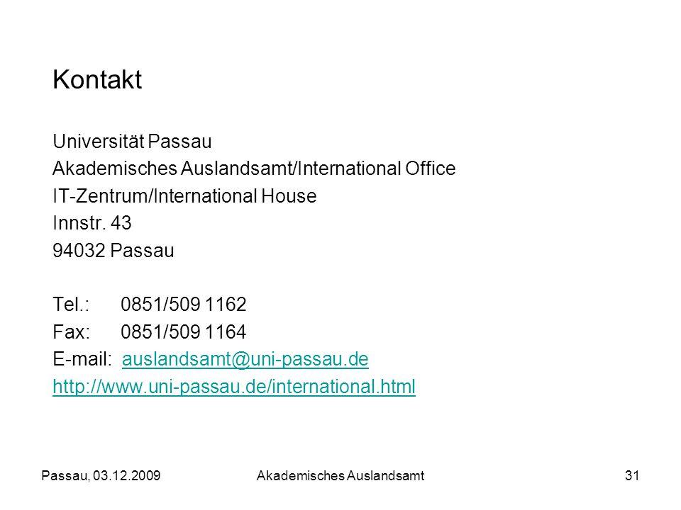 Passau, 03.12.2009Akademisches Auslandsamt31 Kontakt Universität Passau Akademisches Auslandsamt/International Office IT-Zentrum/International House I