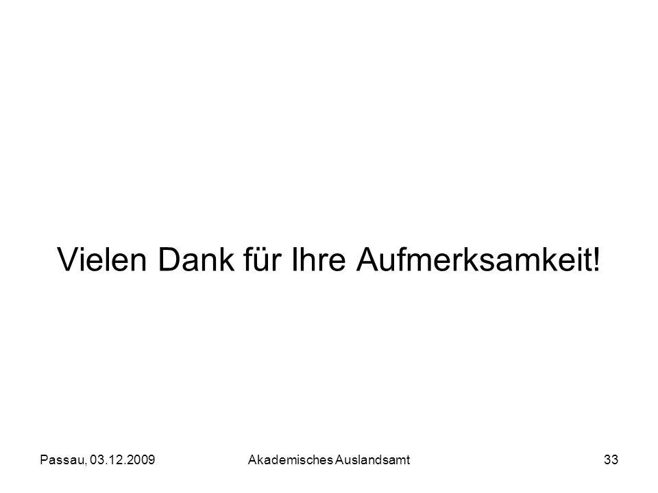 Passau, 03.12.2009Akademisches Auslandsamt33 Vielen Dank für Ihre Aufmerksamkeit!