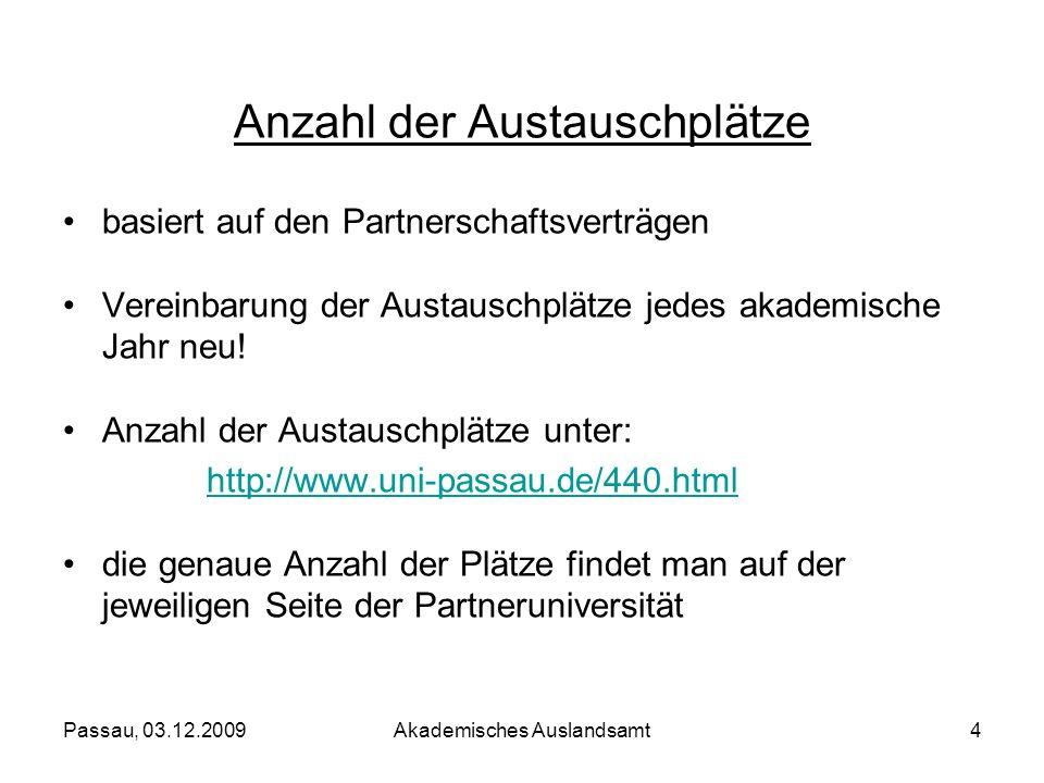 Passau, 03.12.2009Akademisches Auslandsamt4 Anzahl der Austauschplätze basiert auf den Partnerschaftsverträgen Vereinbarung der Austauschplätze jedes