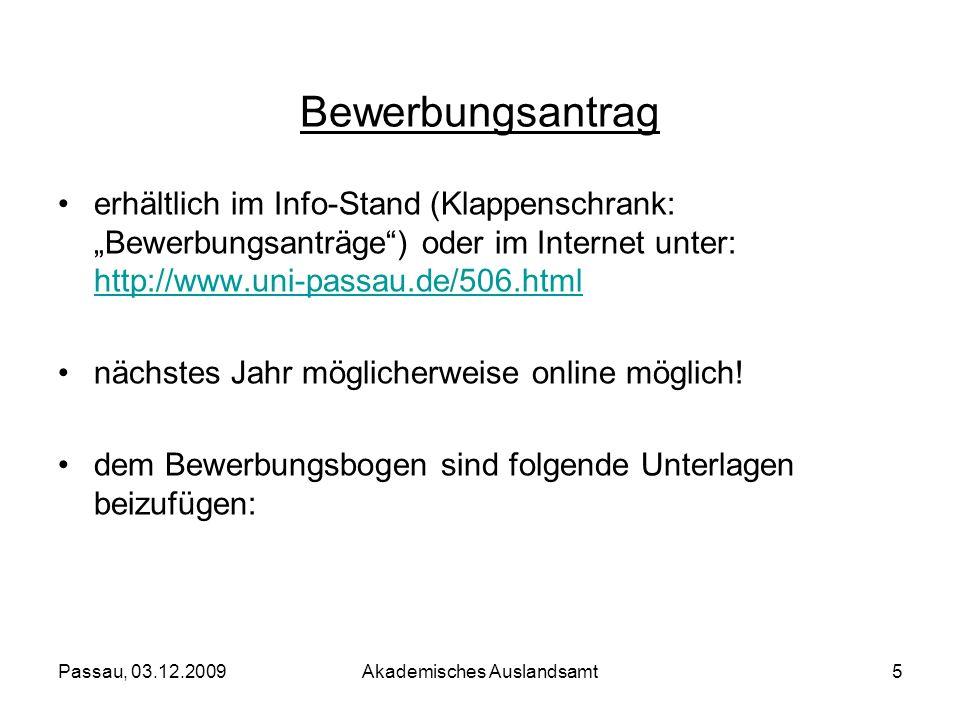 Passau, 03.12.2009Akademisches Auslandsamt5 Bewerbungsantrag erhältlich im Info-Stand (Klappenschrank: Bewerbungsanträge) oder im Internet unter: http