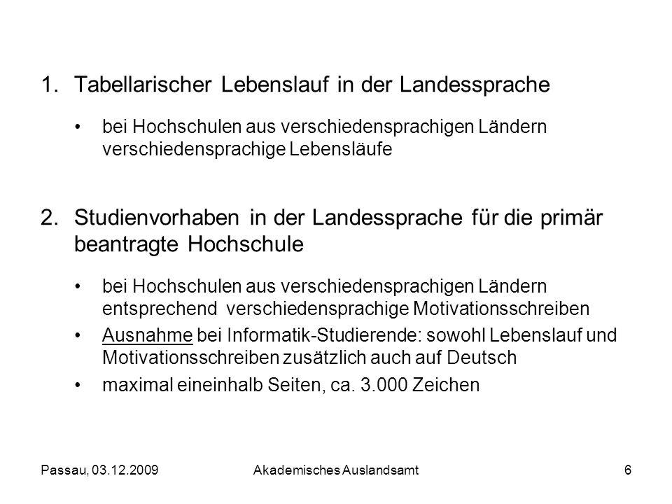 Passau, 03.12.2009Akademisches Auslandsamt6 1.Tabellarischer Lebenslauf in der Landessprache bei Hochschulen aus verschiedensprachigen Ländern verschi