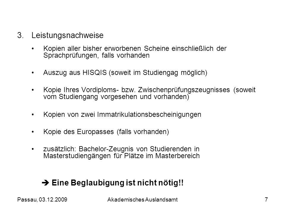 Passau, 03.12.2009Akademisches Auslandsamt7 3.Leistungsnachweise Kopien aller bisher erworbenen Scheine einschließlich der Sprachprüfungen, falls vorh