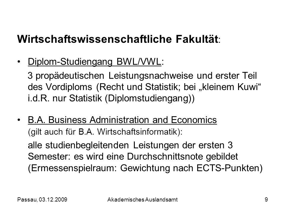 Passau, 03.12.2009Akademisches Auslandsamt9 Wirtschaftswissenschaftliche Fakultät : Diplom-Studiengang BWL/VWL: 3 propädeutischen Leistungsnachweise u
