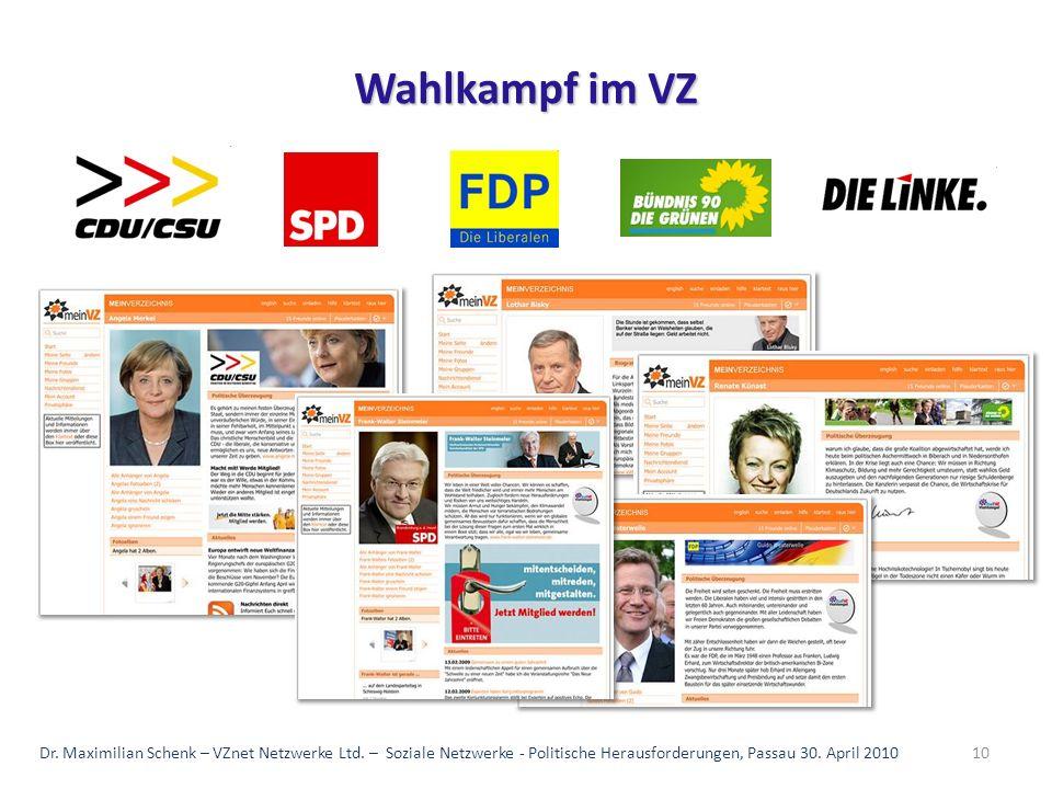 10 Wahlkampf im VZ Dr. Maximilian Schenk – VZnet Netzwerke Ltd. – Soziale Netzwerke - Politische Herausforderungen, Passau 30. April 2010