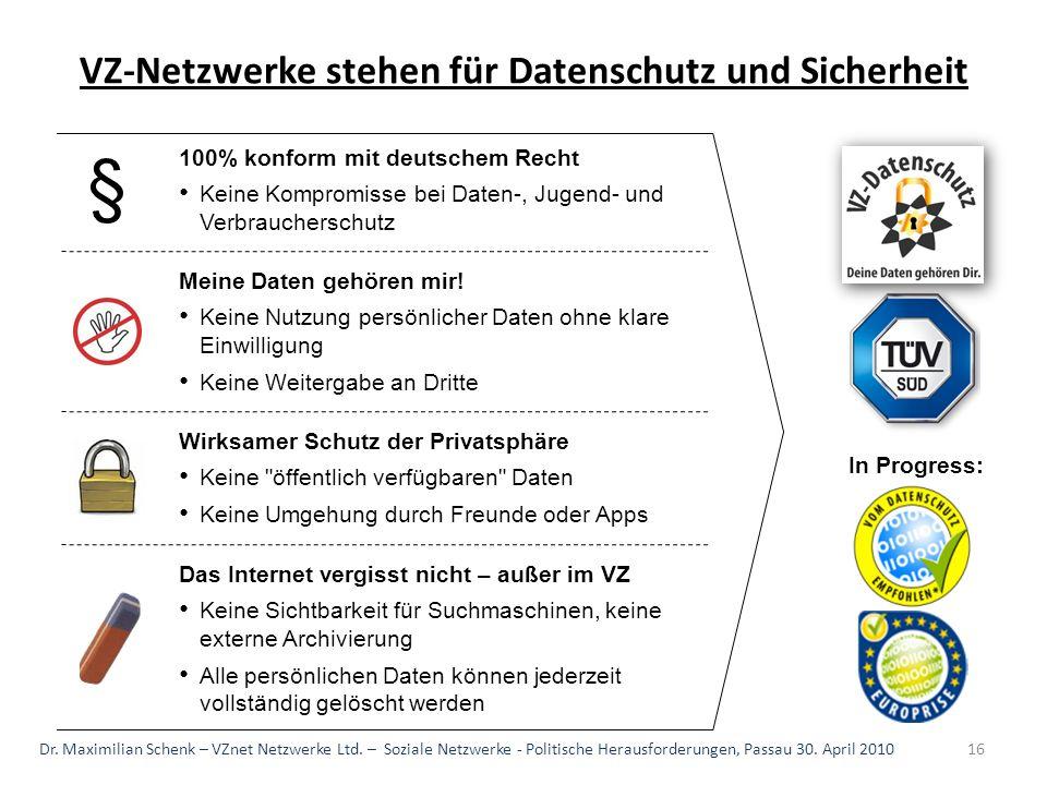 VZ-Netzwerke stehen für Datenschutz und Sicherheit 100% konform mit deutschem Recht Keine Kompromisse bei Daten-, Jugend- und Verbraucherschutz § Mein