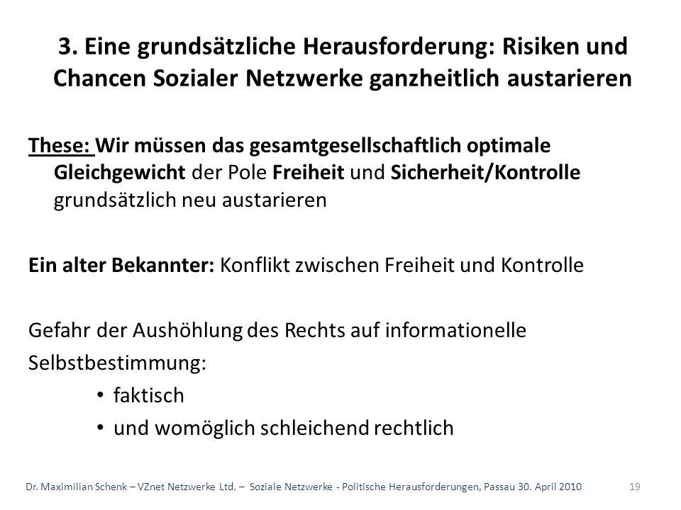 3. Eine grundsätzliche Herausforderung: Risiken und Chancen Sozialer Netzwerke ganzheitlich austarieren These: Wir müssen das gesamtgesellschaftlich o