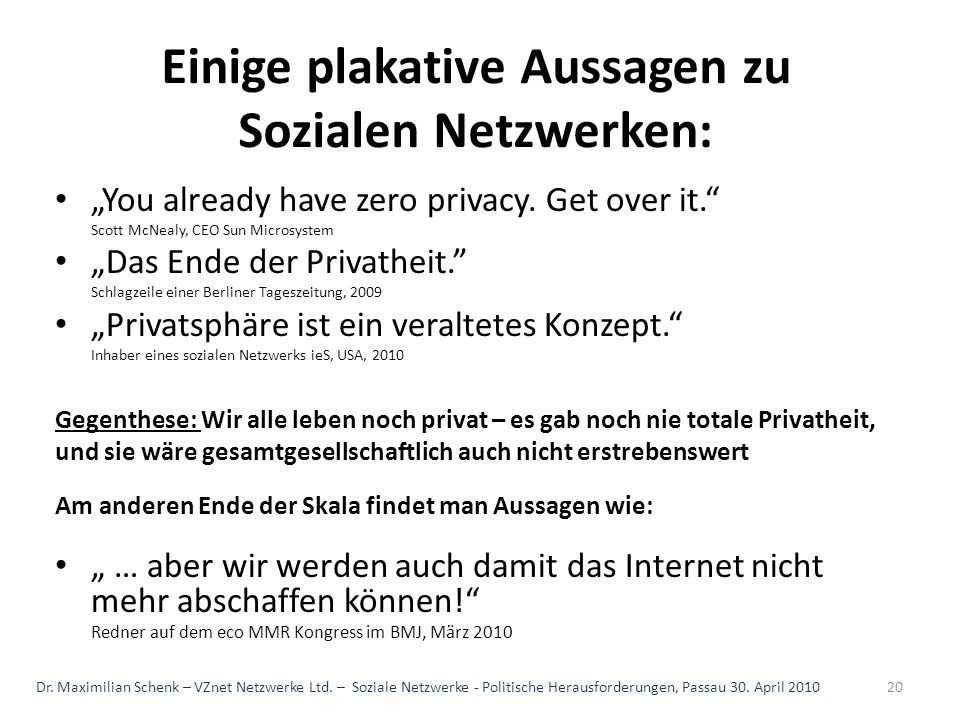 Einige plakative Aussagen zu Sozialen Netzwerken: You already have zero privacy. Get over it. Scott McNealy, CEO Sun Microsystem Das Ende der Privathe