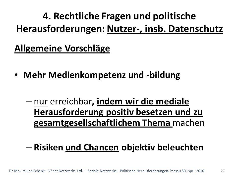 4. Rechtliche Fragen und politische Herausforderungen: Nutzer-, insb. Datenschutz Allgemeine Vorschläge Mehr Medienkompetenz und -bildung – nur erreic
