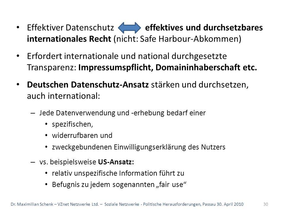 Effektiver Datenschutz effektives und durchsetzbares internationales Recht (nicht: Safe Harbour-Abkommen) Erfordert internationale und national durchg