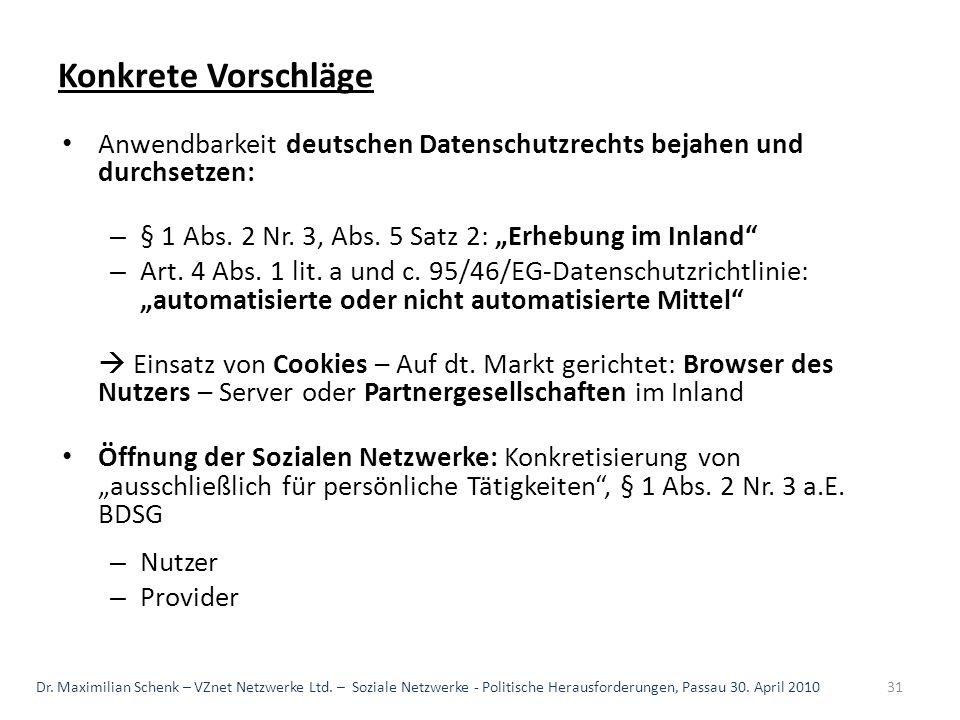 Konkrete Vorschläge Anwendbarkeit deutschen Datenschutzrechts bejahen und durchsetzen: – § 1 Abs. 2 Nr. 3, Abs. 5 Satz 2: Erhebung im Inland – Art. 4